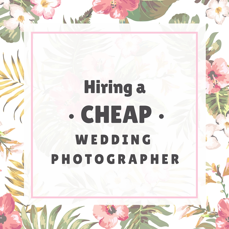 Inexpensive Wedding Photography: Hiring A Cheap Wedding Photographer