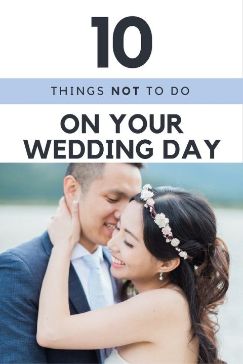 10 Things Not To Do On Your Wedding Day, Wedding Planning, Wedding Blog